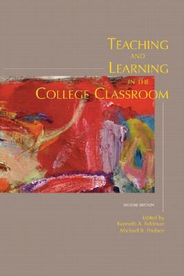 Teaching and Learning in the College Classroom by Kenneth A. Feldman
