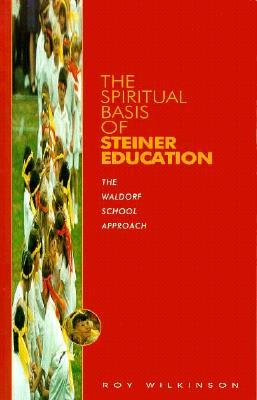 Spiritual Basis of Steiner Education: The Waldorf School aproach