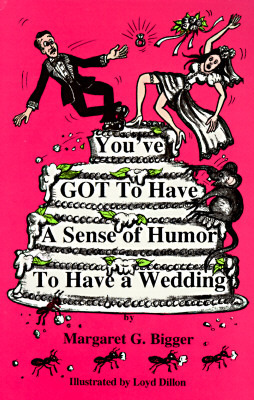You've Got to Have a Sense of Humor to Have a Wedding