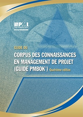 A Guide to the Project Management Body of Knowledge (Pmbok Guide) - Forth Edition, Official French Translation