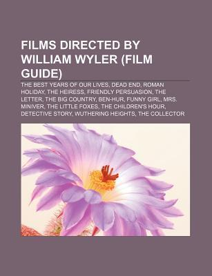 Films Directed by William Wyler (Film Guide): The Best Years of Our Lives, Dead End, Roman Holiday, the Heiress, Friendly Persuasion