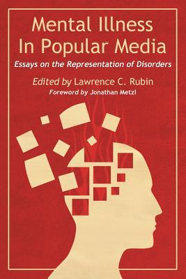 Mental Illness in Popular Media: Essays on the Representation of Disorders