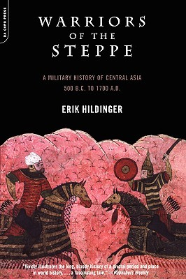 Warriors Of The Steppe: Military History Of Central Asia, 500 B.C. To 1700 A.D.