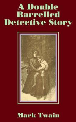 A Double Barrelled Detective Story by Mark Twain