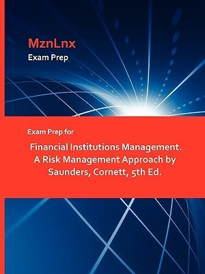 Exam Prep For Financial Institutions Management. A Risk Management Approach By Saunders, Cornett, 5th Ed