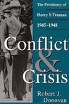 Conflict and Crisis: The Presidency of Harry S. Truman 1945-1948