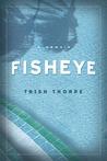 Fisheye by Trish Thorpe
