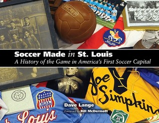 Soccer Made in St. Louis: A History of the Game in America's First Soccer Capital