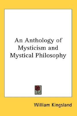 An Anthology of Mysticism and Mystical Philosophy