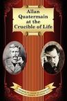 Allan Quatermain at the Crucible of Life