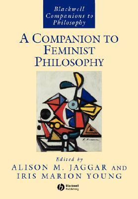 A Companion to Feminist Philosophy by Alison M. Jagger
