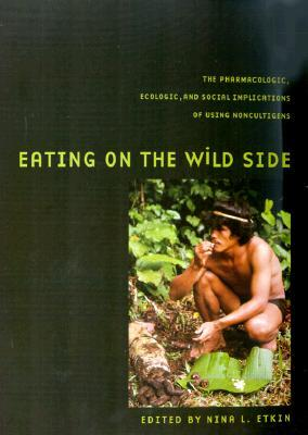 Eating on the Wild Side: The Pharmacologic, Ecologic and Social Implications of Using Noncultigens