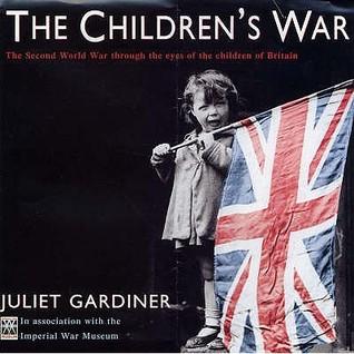 The Children's War: The Second World War Through the Eyes of the Children of Britain. Juliet Gardiner
