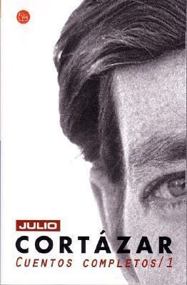 Cuentos Completos 1 by Julio Cortázar