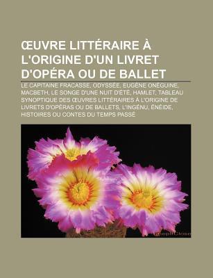 Uvre Litteraire A L'Origine D'Un Livret D'Opera Ou de Ballet: Le Capitaine Fracasse, Odyssee, Eugene Oneguine, Macbeth