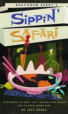Beachbum Berry's Sippin' Safari by Jeff Beachbum Berry
