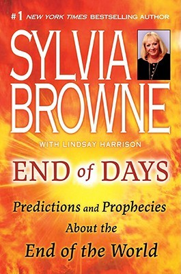 End of days: predictions and prophecies about the end of the world by Sylvia Browne
