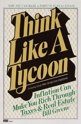 Think Like a Tycoon: Inflation Can Make You Rich Through Taxes & Real Estate