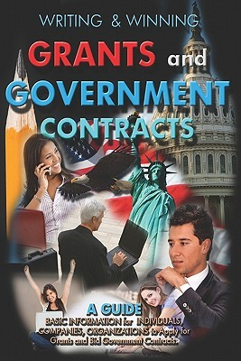 Writing & Winning Grants and Government Contracts: A Guide to Basic Grant and Government Contracts