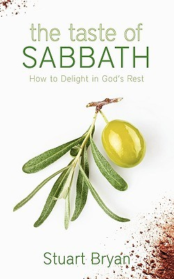 The Taste of Sabbath: How to Delight in Gods Rest
