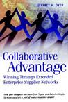 Collaborative Advantage: Winning Through Extended Enterprise Supplier Networks