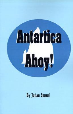 Antarctica Ahoy! by Juhan Smuul
