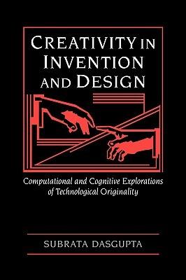 Creativity in Invention and Design by Subrata Dasgupta