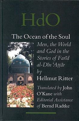 The Ocean of the Soul: Men, the World and God in the Stories of Farid Al-Din Attar (Handbook of Oriental Studies/Handbuch Der Orientalistik)