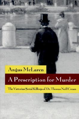 a-prescription-for-murder-the-victorian-serial-killings-of-dr-thomas-neill-cream