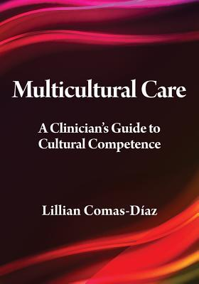Multicultural Care: A Clinician's Guide to Cultural Competence