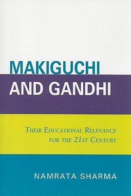 Makiguchi and Gandhi: Their Education Relevance for the 21st Century