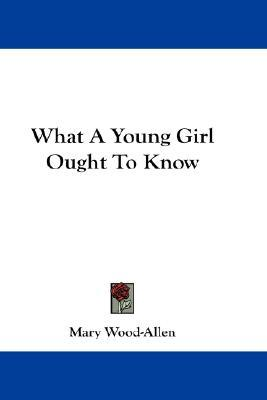 What a Young Girl Ought to Know by Mary Wood-Allen