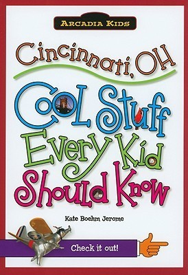Cincinnati, OH: Cool Stuff Every Kid Should Know