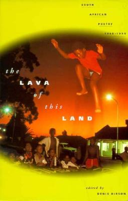 The Lava of This Land: South African Poetry 1960-1996