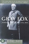 Gray Fox: Robert E. Lee and the Civil War
