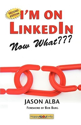 I'm on Linkedin -- Now What: A Guide to Getting the Most Out of Linkedin