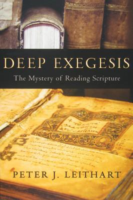 Deep Exegesis by Peter J. Leithart