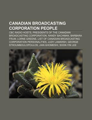 Canadian Broadcasting Corporation People: CBC Radio Hosts, Presidents of the Canadian Broadcasting Corporation, Randy Bachman, Barbara Frum