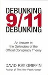 Debunking 9/11 Debunking: An Answer to Popular Mechanics & Other Defenders of the Official Conspiracy Theory