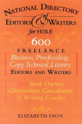 The National Directory of Editors and Writers for Hire: 600 Freelance Business, Proofreading, Copy, Technical, and Literary Editors, plus Book Doctors, Ghostwriters, Consultants and Writing Coaches