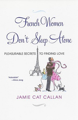 French Women Don't Sleep Alone by Jamie Cat Callan