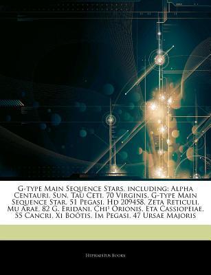Articles on G-Type Main Sequence Stars, Including: Alpha Centauri, Sun, Tau Ceti, 70 Virginis, G-Type Main Sequence Star, 51 Pegasi, HD 209458, Zeta Reticuli, Mu Arae, 82 G. Eridani, Chi Orionis, Eta Cassiopeiae, 55 Cancri, XI Bo Tis