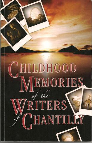 Childhood Memories of the Writers of Chantilly by Writers of Chantilly