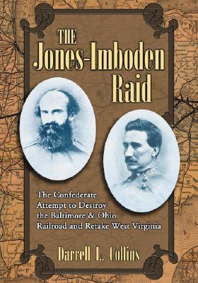The Jones-Imboden Raid: The Confederate Attempt to Destroy the Baltimore & Ohio Railroad and Retake West Virginia