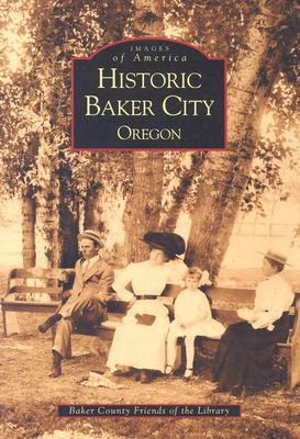 Historic Baker City by Baker County Friends of the...