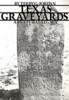 Texas Graveyards: A Cultural Legacy