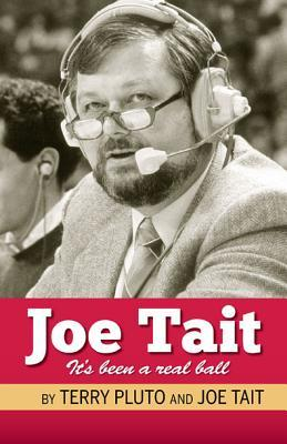 Joe Tait: Stories from a Hall-of-Fame Sports Broadcasting Career: It's Been a Real Ball