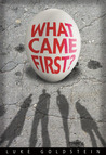 What Came First? by Luke Goldstein