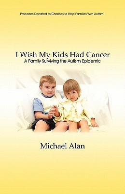 The Autism Epidemic Epidemic Of Words >> I Wish My Kids Had Cancer A Family Surviving The Autism Epidemic By
