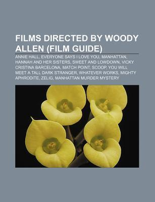 Films Directed by Woody Allen (Film Guide): Annie Hall, Everyone Says I Love You, Manhattan, Hannah and Her Sisters, Sweet and Lowdown
